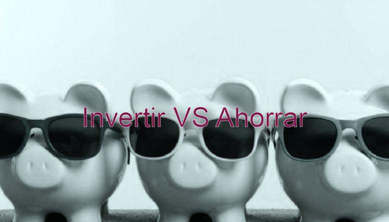 diferencias entre invertir y ahorrar